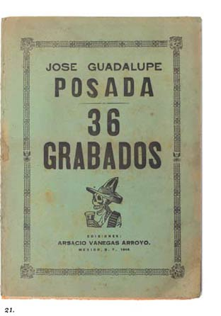 21. This catalog of 36 prints was a limited edition by Arsacio Vanegas Arroyo in 1943 to commemorate the first major exhibition of JG Posada at the Bellas Artes in Mexico City.